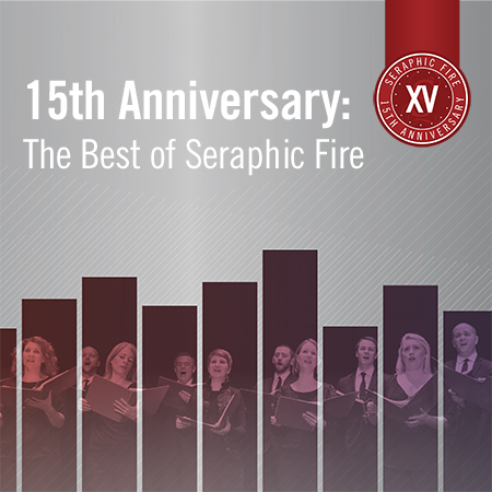 15th Anniversary Celebration: The Best of Seraphic Fire