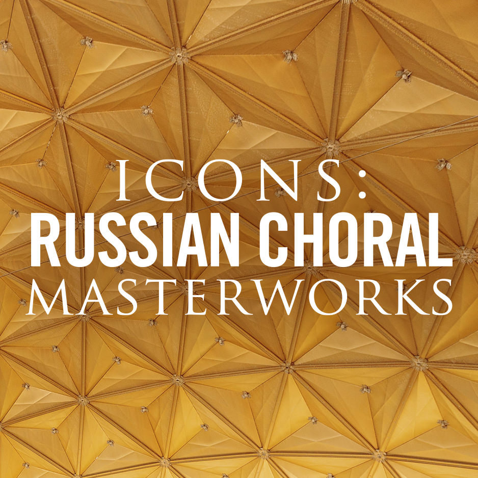 Icons: Russian Choral Masterworks